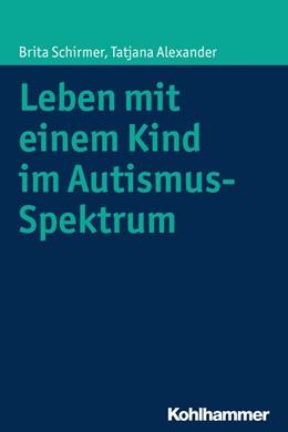 Abbildung von Schirmer / Alexander | Leben mit einem Kind im Autismus-Spektrum | 2015