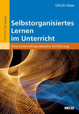 Abbildung von Haas | Selbstorganisiertes Lernen im Unterricht | 1. Auflage | 2015 | beck-shop.de