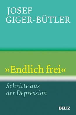 Abbildung von Giger-Bütler | »Endlich frei« | Neuausgabe mit neuem Einband | 2019 | Schritte aus der Depression | 769