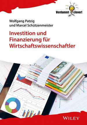 Investition und Finanzierung für Wirtschaftswissenschaftler | Patzig / Schützenmeister, 2018 | Buch (Cover)