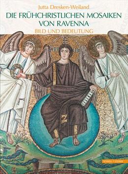 Abbildung von Dresken-Weiland | Die frühchristlichen Mosaiken von Ravenna | 2015 | Bild und Bedeutung