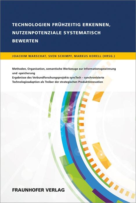 Technologien frühzeitig erkennen, Nutzenpotenziale systematisch bewerten. | / Warschat / Schimpf / Korell, 2015 | Buch (Cover)