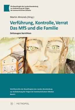 Abbildung von Ahrends | Verführung, Kontrolle, Verrat. Das MfS und die Familie | 1. Auflage | 2015 | beck-shop.de