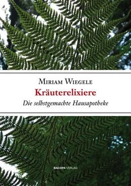 Abbildung von Wiegele | Kräuterelixiere - Die selbstgemachte Hausapotheke | 4. Auflage | 2015 | Die selbstgemachte Hausapothek...