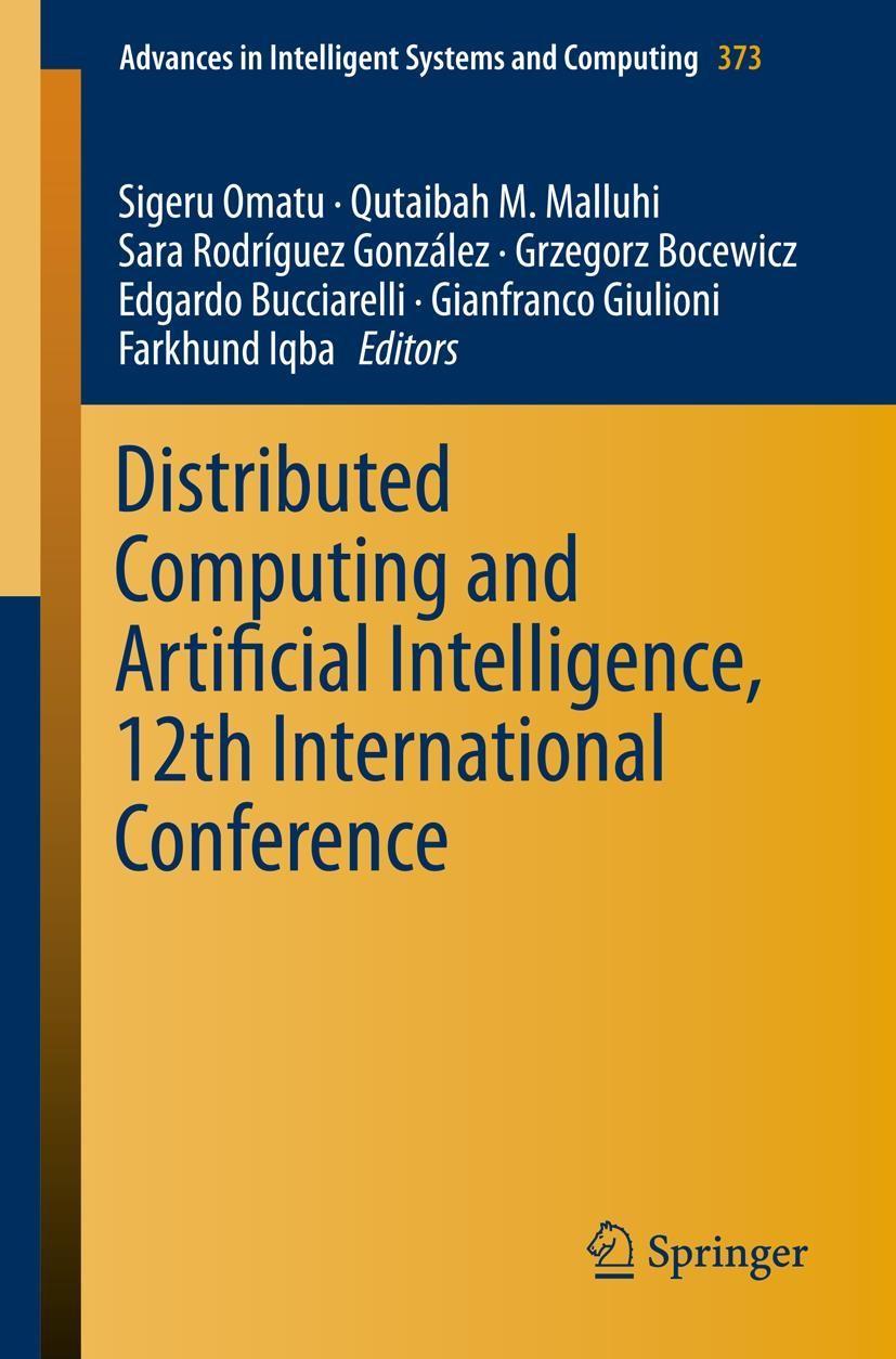 Distributed Computing and Artificial Intelligence, 12th International Conference | Omatu / Malluhi / Gonzalez / Bocewicz / Bucciarelli / Giulioni / Iqba | 2015, 2015 | Buch (Cover)