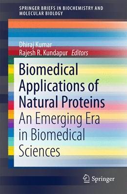 Abbildung von Kumar / R. Kundapur | Biomedical Applications of Natural Proteins | 1. Auflage | 2015 | beck-shop.de