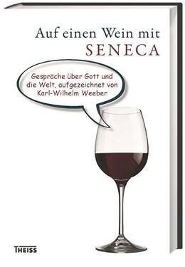 Abbildung von Weeber | Auf einen Wein mit Seneca | 2015 | Gespräche über Gott und die We...