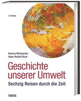 Abbildung von Winiwarter / Bork | Geschichte unserer Umwelt | 2., aktualisierte Auflage | 2015 | 66 Reisen durch die Zeit