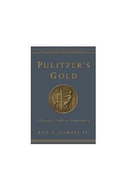 Abbildung von Harris , Jr.   Pulitzer's Gold   revised and updated edition   2015   A Century of Public Service Jo...