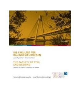 Abbildung von Eberhardsteiner / Schneider-Lauscher | Die Fakultät für Bauingenieurwesen/The Faculty of Civil Engineering | 1. Auflage | 2015 | beck-shop.de