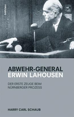 Abbildung von Schaub | Abwehr-General Erwin Lahousen | 1. Auflage 2015 | 2015 | Der erste Zeuge beim Nürnberge...