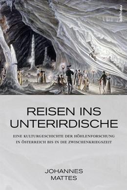 Abbildung von Mattes | Reisen ins Unterirdische | 1. Auflage 2015 | 2015 | Eine Kulturgeschichte der Höhl...