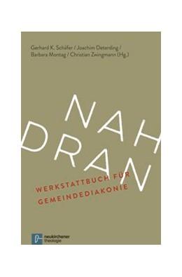 Abbildung von Schäfer / Deterding / Montag / Zwingmann | Nah dran | 2015 | Werkstattbuch für Gemeindediak...