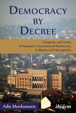 Abbildung von Merdzanovic | Democracy by Decree | 2015 | Prospects and Limits of Impose...