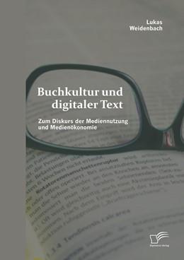 Abbildung von Weidenbach   Buchkultur und digitaler Text: Zum Diskurs der Mediennutzung und Medienökonomie   1. Auflage   2015   beck-shop.de