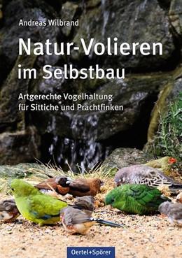 Abbildung von Wilbrand   Natur-Volieren im Selbstbau   2015   Artgerechte Vogelhaltung für S...