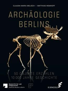 Abbildung von Melisch / Wemhoff | Archäologie Berlins | 2015 | 50 Objekte erzählen 10000 Jahr...
