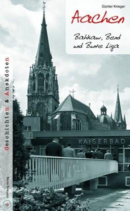Abbildung von Krieger | Aachen - Geschichten und Anekdoten | 1. Auflage | 2015 | beck-shop.de