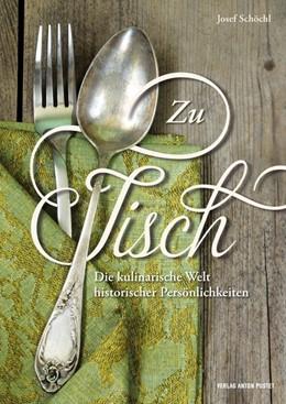 Abbildung von Schöchl | Zu Tisch | 2015 | Die kulinarische Welt historis...
