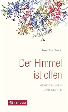 Abbildung von Dirnbeck | Der Himmel ist offen | 2015 | Meditationen und Gebete