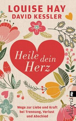 Abbildung von Hay / Kessler | Heile dein Herz | 1. Auflage | 2016 | beck-shop.de