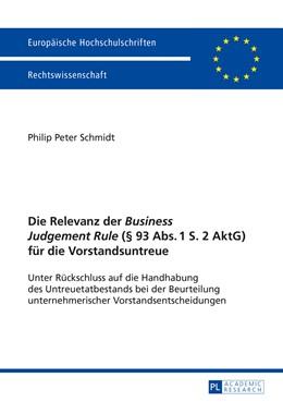 Abbildung von Schmidt | Die Relevanz der «Business Judgement Rule» (§ 93 Abs. 1 S. 2 AktG) für die Vorstandsuntreue | 2015 | Unter Rückschluss auf die Hand... | 5704