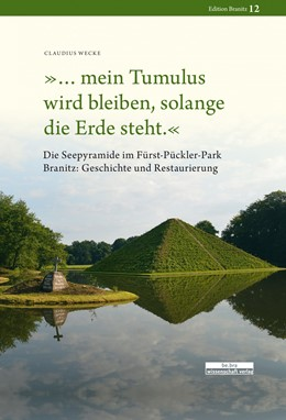 Abbildung von Wecke | »... mein Tumulus wird bleiben, solange die Erde steht.« | 2015 | Die Seeparymide im Fürst-Pückl...