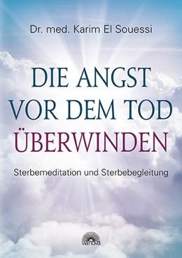 Abbildung von Souessi | Die Angst vor dem Tod überwinden | 1. Auflage | 2015 | beck-shop.de