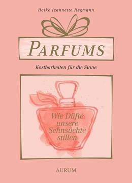 Abbildung von Hegmann | Parfums - Kostbarkeiten für die Sinne | 1. Auflage | 2015 | beck-shop.de