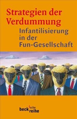 Abbildung von Wertheimer, Jürgen / Zima, Peter V. | Strategien der Verdummung | 6. Auflage | 2006 | Infantilisierung in der Fun-Ge... | 1423