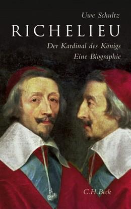 Abbildung von Schultz, Uwe   Richelieu   2. Auflage   2015   Der Kardinal des Königs