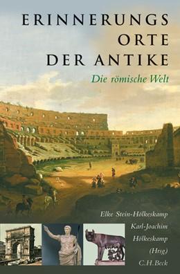 Abbildung von Stein-Hölkeskamp, Elke / Hölkeskamp, Karl-Joachim | Erinnerungsorte der Antike | 2006 | Die römische Welt