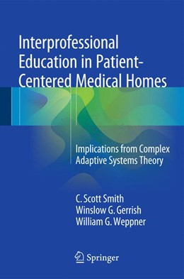 Abbildung von Smith / Gerrish / Weppner | Interprofessional Education in Patient-Centered Medical Homes | 1st ed. 2015 | 2015 | Implications from Complex Adap...