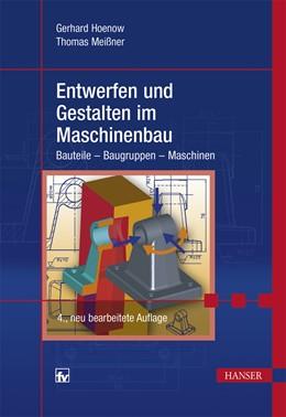 Abbildung von Hoenow / Meißner | Entwerfen und Gestalten im Maschinenbau | 4., aktualisierte Auflage | 2016 | Bauteile - Baugruppen - Maschi...