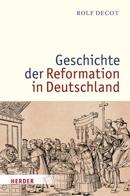 Abbildung von Decot | Geschichte der Reformation in Deutschland | 1. Auflage | 2015 | beck-shop.de