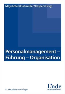 Abbildung von Mayrhofer / Furtmüller / Kasper | Personalmanagement - Führung - Organisation | 5., überarbeitete Auflage | 2015