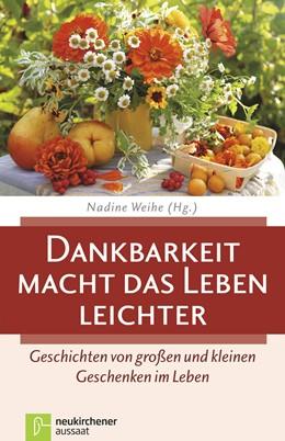 Abbildung von Weihe | Dankbarkeit macht das Leben leichter | 1. Auflage | 2015 | beck-shop.de