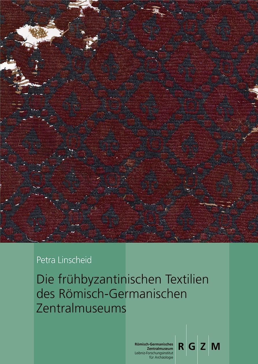 Die frühbyzantinischen Textilien des Römisch-Germanischen Zentralmuseums   Linscheid, 2016   Buch (Cover)