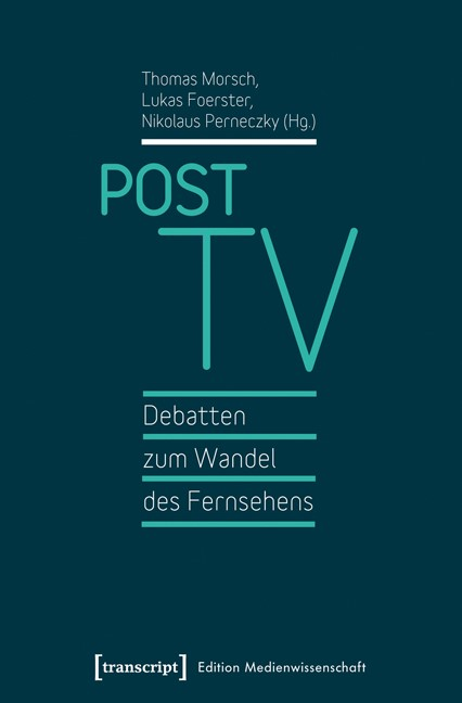 Post TV - Debatten zum Wandel des Fernsehens   Morsch / Foerster / Perneczky, 2019   Buch (Cover)