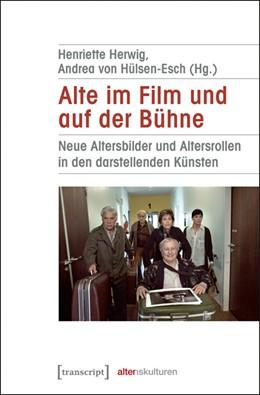 Abbildung von Herwig / Hülsen-Esch | Alte im Film und auf der Bühne | 2016 | Neue Altersbilder und Altersro... | 3