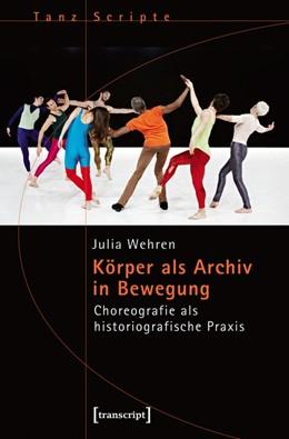 Abbildung von Wehren | Körper als Archiv in Bewegung | 2016 | Choreografie als historiografi... | 37