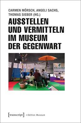 Abbildung von Mörsch / Sachs / Sieber | Ausstellen und Vermitteln im Museum der Gegenwart | 2016 | 15