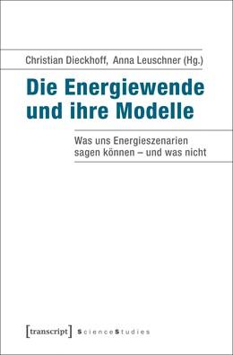 Abbildung von Dieckhoff / Leuschner | Die Energiewende und ihre Modelle | 2016 | Was uns Energieszenarien sagen...