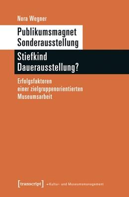 Abbildung von Wegner | Publikumsmagnet Sonderausstellung - Stiefkind Dauerausstellung? | 2015 | Erfolgsfaktoren einer zielgrup...