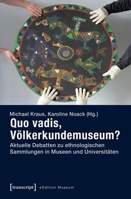 Abbildung von Kraus / Noack   Quo vadis, Völkerkundemuseum?   1. Auflage   2015   16   beck-shop.de