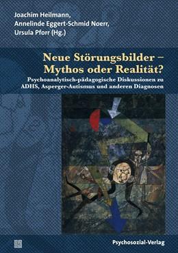 Abbildung von Heilmann / Eggert-Schmid Noerr | Neue Störungsbilder – Mythos oder Realität? | 1. Auflage | 2015 | beck-shop.de