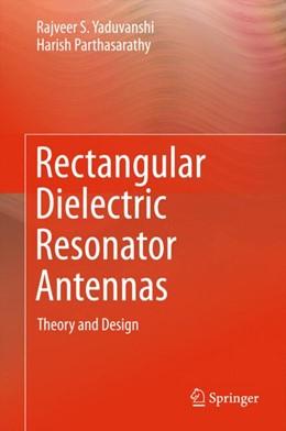 Abbildung von Yaduvanshi / Parthasarathy | Rectangular Dielectric Resonator Antennas | 1st ed. 2016 | 2015 | Theory and Design