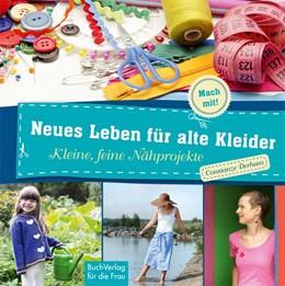 Abbildung von Derham | Neues Leben für alte Kleider | 2015 | Kleine, feine Nähprojekte