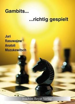 Abbildung von Rasuwajew / Mazukewitsch | Gambits - richtig gespielt | 2. Auflage | 2015 | beck-shop.de