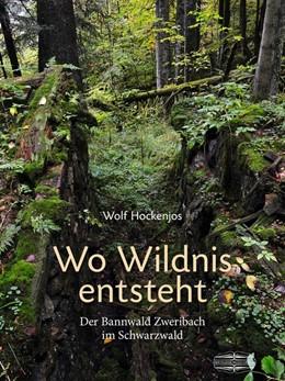 Abbildung von Hockenjos | Wo Wildnis entsteht | 2015 | Der Bannwald Zweribach im Schw...